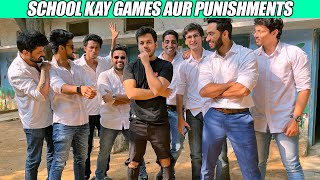 SCHOOL KAY GAMES AUR PUNISHMENTS!
