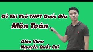 Chữa đề thi thử THPT Quốc Gia Môn Toán năm 2017 -  Thầy Nguyễn Quốc Chí