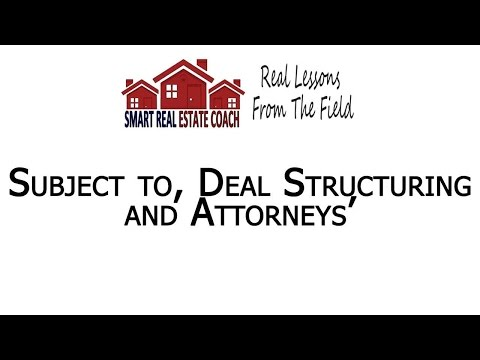 Subject To, Deal Structuring And Attorneys | Smart Real Estate Coach