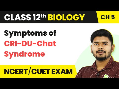 CRI-DU-Chat Syndrome (Symptoms) - Principles Of Inheritance And Variation | Class 12 Biology