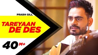 Tareyaan De Des ( Full Video ) | Prabh Gill | Maninder Kailey | Desi Routz | Sukh Sanghera.mp3