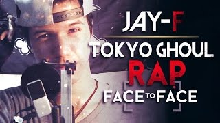 TOKYO GHOUL RAP ║ FACE TO FACE ║ JAY-F