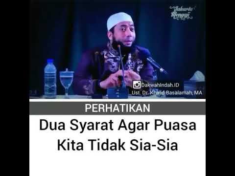 DUA SYARAT AGAR PUASA KITA TIDAK SIA-SIA oleh Ustad Dr. Khalid Basalamah