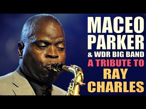 Maceo Parker & WDR Big Band - A Tribute To Ray Charles    Full Concert