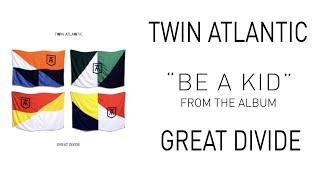 Twin Atlantic – Be A Kid (Audio)