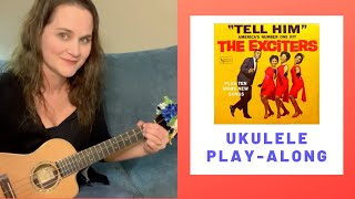 Tell Him - The Exciters - Ukulele Play-Along