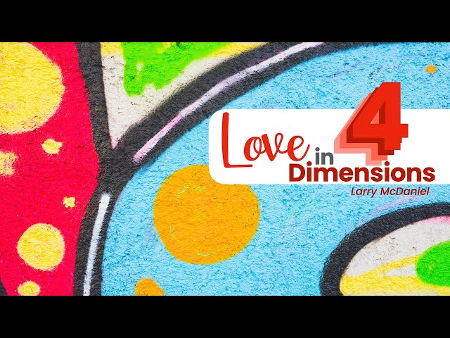 Love in 4 Dimensions - Larry McDaniel - 01/31/21