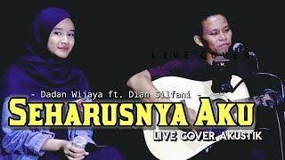 Seharusnya Aku - Dadan Wijaya Feat. Dian Silfani    Live Cover