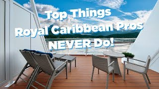 Things Royal Caribbean Pros NEVER Do And Neither Should YOU!