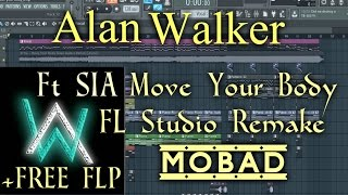 Sia - Move Your Body (ALAN WALKER REMIX) Full FL STUDIO Remake + FLP