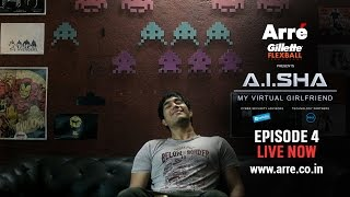 A.I.SHA My Virtual Girlfriend | Episode 4 | An Arre Original Web Series