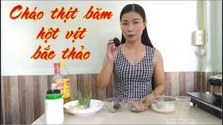 Món ăn ngon - Cháo Thịt Băm Hột Vịt Bắc Thảo - Tiêu Tú Linh
