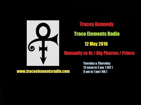 Tracey Kennedy - Humanity v Oz /Big Pharma /Prince - 12 May 2016