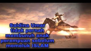 Saidina Umar r.a. tidak pernah bunuh anak perempuan sebelum memeluk Islam