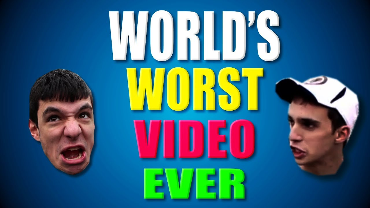 THE WORLD'S WORST VIDEO EVER - YouTube