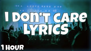 I Don't Care - Ed Sheeran & Justin Bieber 【1 HOUR Loop】 ♪♪ (Lyrics)