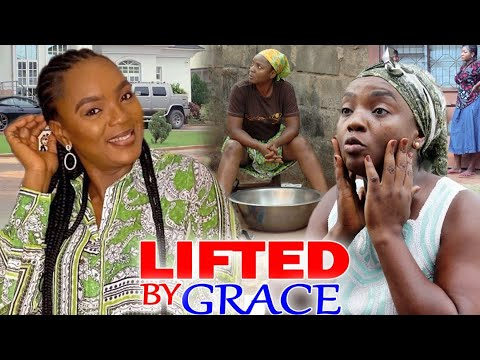 Download LIFTED BY GRACE COMPLETE MOVIE (CHIOMA CHUKWUKA) - 2021 LATEST NIGERIAN NOLLYWOOD MOVIE