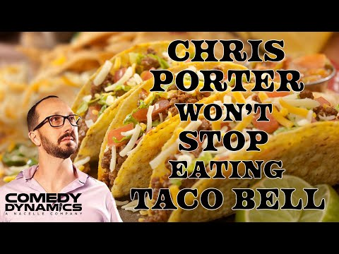 Chris Porter: Ugly and Angry  Taco Bell