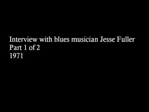 Interview with blues musician Jesse Fuller, Part I, Side A 1971