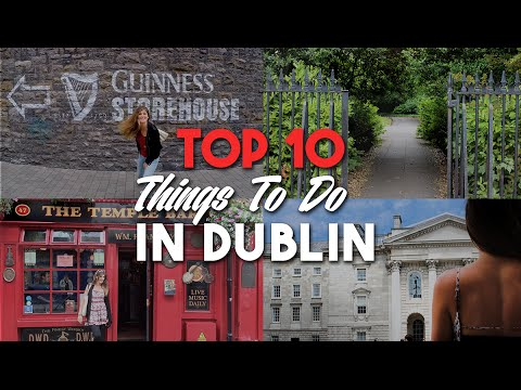 TOP 10 THINGS TO DO IN DUBLIN IRELAND