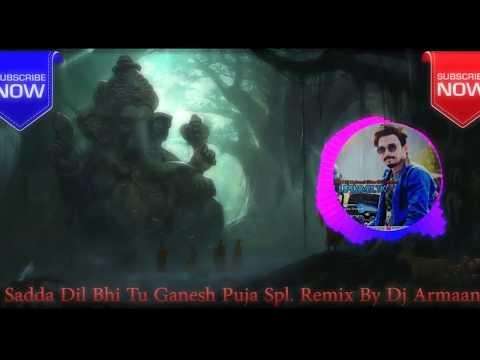 Sadda_Dil_Bhi_Tu_Sadda_Jaan_Bhi_Tu Ganesh Puja Spl. Remix By DJ Armaan