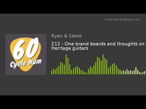 212 - One brand boards and thoughts on Heritage guitars