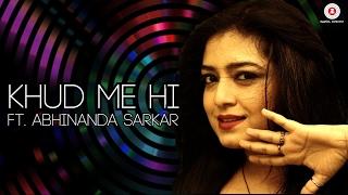 Khud Me Hi – Official Music Video | Abhinanda Sarkar | Manoj Tikaria