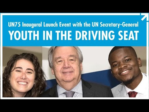 Youth in the Driving Seat - UN75 Inaugural Launch Event with UN Secretary-General