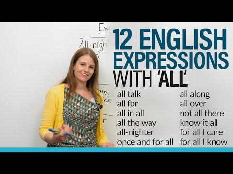 12 English Expressions with ALL: 'for all I know', 'all along', 'all talk'...
