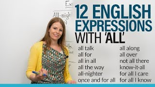 "12 English Expressions with ALL: ""for all I know"", ""all along"", ""all talk""..."