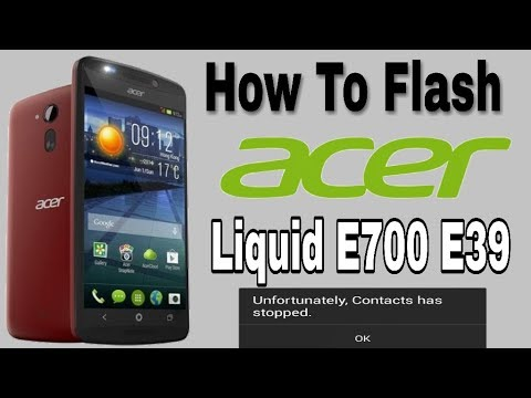 How To Flash Acer Liquid E700 E39 | Unfortunately Has Stopped, Hang On Logo