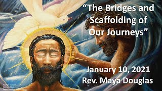 The Bridges and Scaffolding of Our Journeys  (2021-01-10)