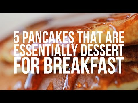 5 Pancakes That Are Essentially Dessert For Breakfast