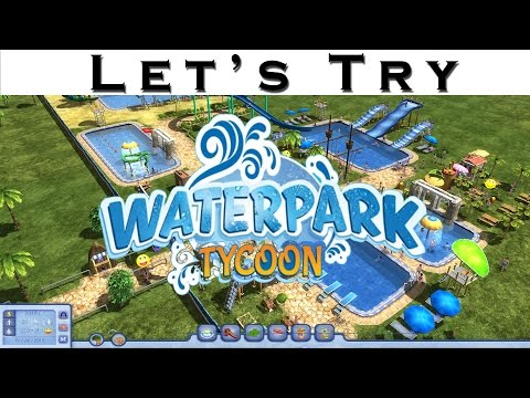 Let's Try - WaterPark Tycoon - Management Sim Gameplay