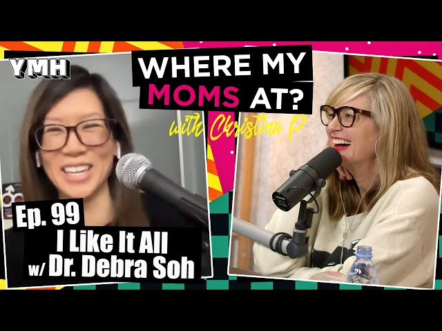 Ep. 99 I Like It All w/ Dr. Debra Soh | Where My Moms At?