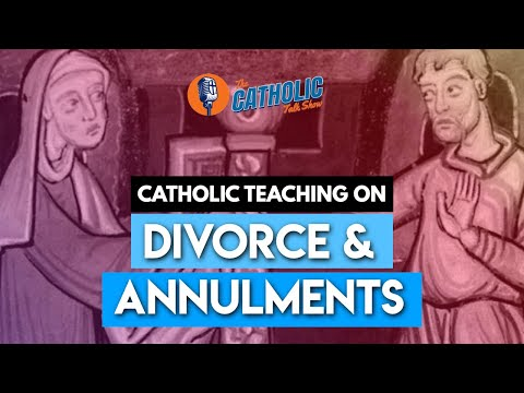 What The Catholic Church Teaches About Divorce & Annulments | The Catholic Talk Show