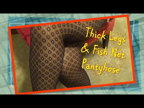 ASMR~ Pantyhose Thick Legs In Fish Net Stockings