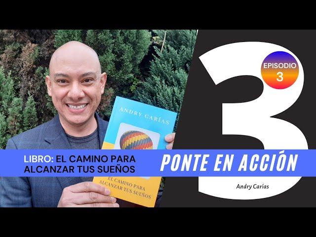 Ponte en acción - Andry Carías - Libro: El camino para alcanzar tus sueños (Episodio 3)