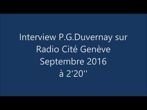 Interview P G Duvernay sur Radio Cité Genève sept 2016 à 2'20''