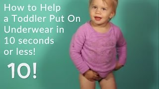 How to help a toddler put on underwear in 10 seconds or less!