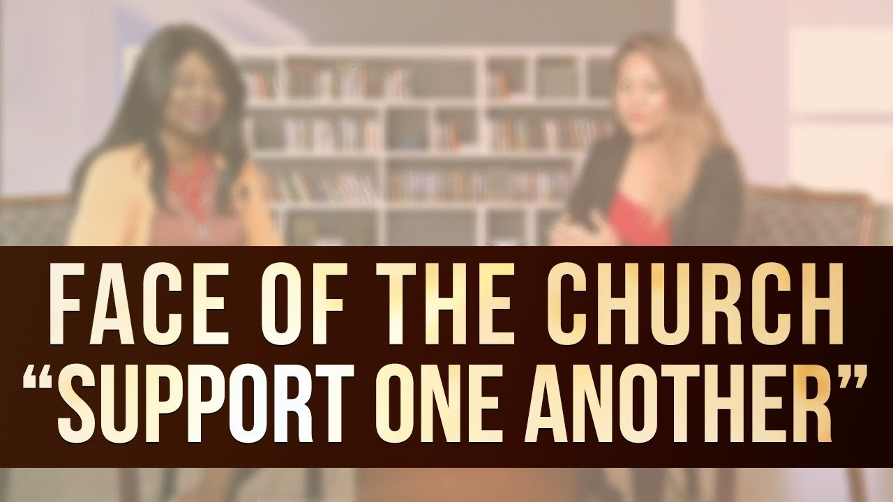 support one another face of the church 10 20 17 youtube