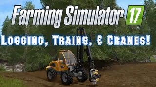 3rd TRAILER: LOGGING, TRAIN, and CRANE!! --Farming Simulator 17 (2017) --Life on the Railroad