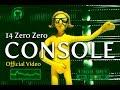 CONSOLE - 14 Zero Zero [Official Video]