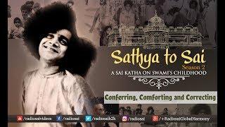Sathya to Sai (Episode 15) - Conferring, Comforting and Correcting | Sathya Sai Katha