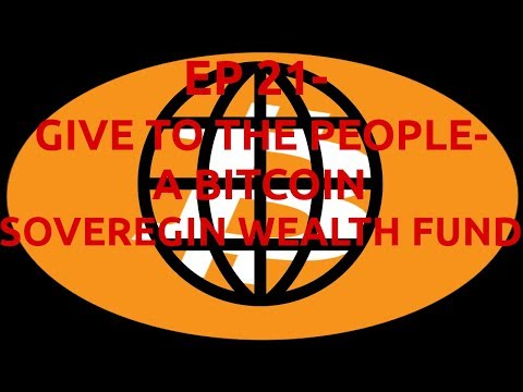 EP 21- Give  It To The People - A Bitcoin Sovereign Wealth Fund