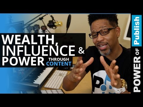 Wealth Influence and Power Through Content