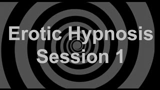 Erotic Hypnosis Session 1