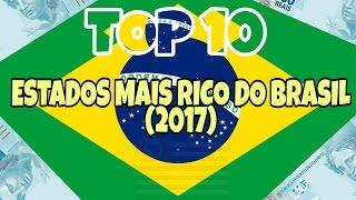 OS 10 ESTADOS MAIS RICOS DO BRASIL EM 2017?!
