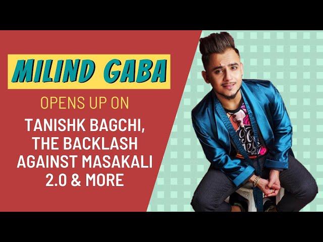 Millind Gaba opens up on Tanishk Bagchi the backlash against Masakali 2.0