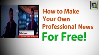 How To Make Your Own Professional News for Free